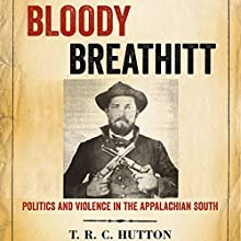Bloody Breathitt: Politics and Violence in the Appalachian South: New Directions in Southern History Audiobook by T.R.C. Hutton Narrated by Gary L Willprecht