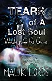 TEARS of A Lost Soul:: Words from The Grave
