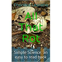 All That Rot: Simple Science: an easy to read book (Simple Science Series 3)