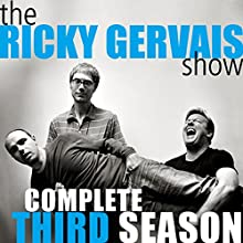 Ricky Gervais Show: The Complete Third Season Audiobook by Ricky Gervais, Steve Merchant, Karl Pilkington Narrated by Ricky Gervais, Steve Merchant, Karl Pilkington
