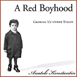 A Red Boyhood: Growing Up Under Stalin | Anatole Konstantin