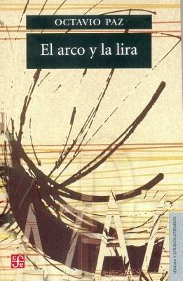 El Arco y La Lira( El Poema La Revelacion Poetica Poesia E Historia)[SPA-ARCO Y LA LIRA][Spanish Edition][Paperback]