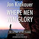 Where Men Win Glory: The Odyssey of Pat Tillman Audiobook by Jon Krakauer Narrated by Scott Brick