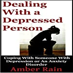 Dealing with a Depressed Person: Coping with Someone with Depression or an Anxiety Disorder (Bipolar People Book 3) | Amber Rain