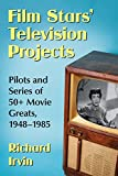 Film Stars' Television Projects: Pilots and Series of 50+ Movie Greats, 1948-1985