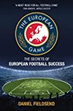 The European Game: An Adventure to Explore Football on the Continent and its Methods for Success