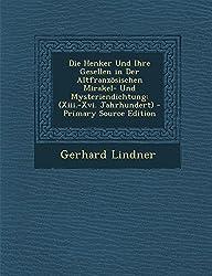 Die Henker Und Ihre Gesellen in Der Altfranzosischen Mirakel- Und Mysteriendichtung: (Xiii.-XVI. Jahrhundert) - Primary Source Edition