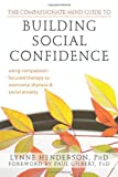 The Compassionate-Mind Guide to Building Social Confidence, Lynne Henderson, 1572249765