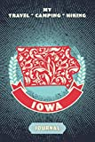 My Travel * Camping * Hiking Iowa Journal: Explore Scenic Beauty, Escape From Civilization, Enjoy The Sounds Of Nature And Document Your Outdoor ... This Compact Diary Notebook (Travel To Live)