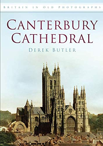 Canterbury Cathedral Britain In Old Photographs Britain In Old Photographs History Press Amazon Co Uk Butler 9780752449616 Books