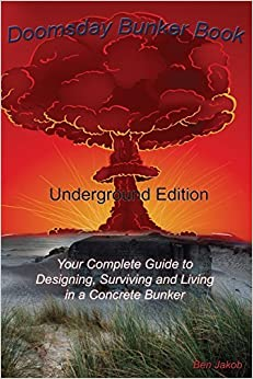 Doomsday Bunker Book: Your Complete Guide to Designing and Living in an Underground Concrete Bunker by Ben Jakob (2014-09-01)