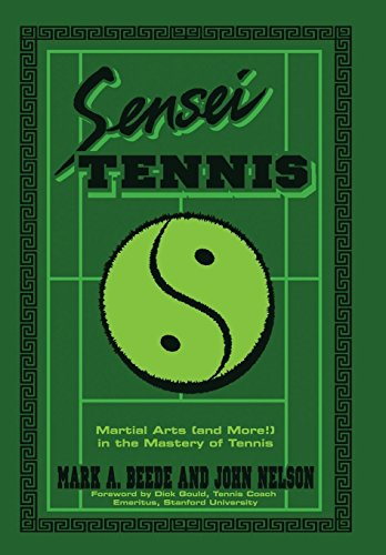 Sensei Tennis: Martial Arts (And More!) in the Mastery of Tennis