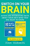 Switch On Your Brain: 10 Fun and Interesting Facts About Your Own Mind that You Want to Know
