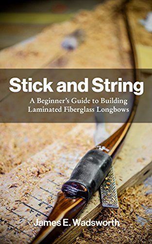Stick and String: A Beginner's Guide to Building Laminated Fiberglass - To Stick How Make