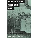 Serving the Present Age: Revivalism, Progressivism, and the Methodist Tradition in Canada (Mcgill-Queen's Studies in the History of Religion) by Phyllis D. Airhart (1992-02-26)