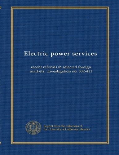 Read Online Electric power services: recent reforms in selected foreign markets : investigation no. 332-411 PDF