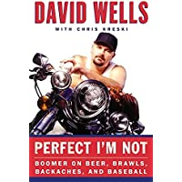 Perfect I'm Not: Boomer on Beer, Babes, Brawls, Backaches, and Baseball