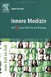 Innere Medizin Von Fall zu Fall: 50 Express-Fälle für die Prüfung