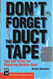 Don't Forget the Duct Tape Tips and Tricks for Repairing Outdoor Gear