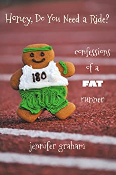 Honey, Do You Need a Ride? Confessions of a Fat Runner by [Graham, Jennifer]