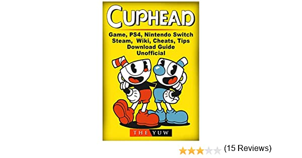 Cuphead Game, PS4, Nintendo Switch, Steam, Wiki, Cheats, Tips, Download Guide Unofficial: Amazon.es: Yuw, The: Libros en idiomas extranjeros