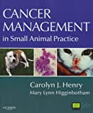 Cancer Management in Small Animal Practice - Text and VETERINARY CONSULT Package, Henry, Carolyn J. and Higginbotham, Mary Lynn, 1437700047