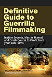 Definitive Guide to Guerrilla Filmmaking: Insider Secrets, Master Manual and Crash Course to Profit from your Web Films (Multimedia Production Series Book 1)