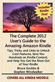 The Complete 2012 User's Guide to the Amazing Amazon Kindle: Covers All Current Kindles Including the Kindle Fire, Kindle Touch, Kindle Keyboard, and Kindle (Revised April 2012) by [Windwalker, Stephen, Grubbs, Bruce]