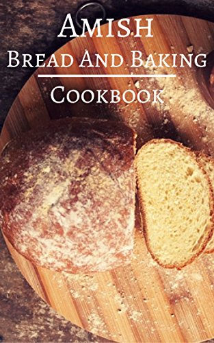 Amish Bread And Baking Cookbook: Delicious And Authentic Amish Bread And Dessert Recipes (Amish Recipes Book 2) by [Friesen, Michelle]