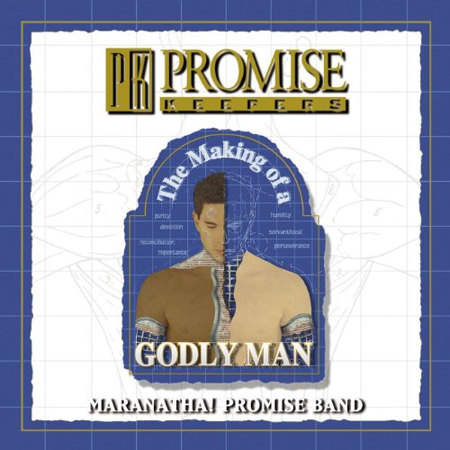Promise Keepers - The Making Of A Godly Man