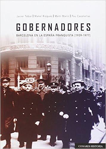 Gobernadores. Barcelona en la España franquista 1939-1977 Historia Comares: Amazon.es: Casanellas Peñalver y otros, Pau: Libros