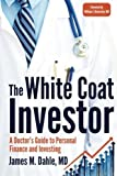 img - for The White Coat Investor: A Doctor's Guide To Personal Finance And Investing by Dahle MD, James M (January 9, 2014) Paperback book / textbook / text book