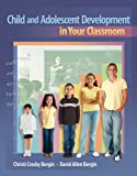 Bundle: Child and Adolescent Development in Your Classroom + Early Childhood Education CourseMate with EBook Printed Access Card, Bergin and Bergin, David, 1111975000