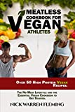 MEATLESS COOKBOOK FOR VEGAN ATHLETES: Over 50 High Protein Vegan Recipes.  The No Meat Lifestyle and the Essential Vegan Cookbook to Get Started.