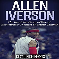 Allen Iverson: The Inspiring Story of One of Basketball's Greatest Shooting Guards