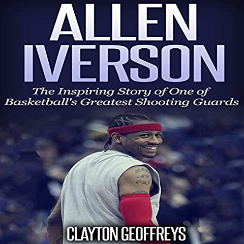 Allen Iverson: The Inspiring Story of One of Basketball's Greatest Shooting Guards (David Allen Audio)