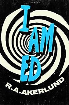 I Am Ed by [Akerlund, R.A.]