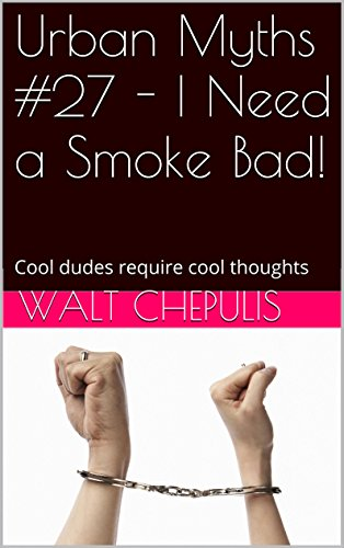 Urban Myths #27 - I Need a Smoke Bad!: Cool dudes require cool thoughts (Urban Myths #27 of a 100)