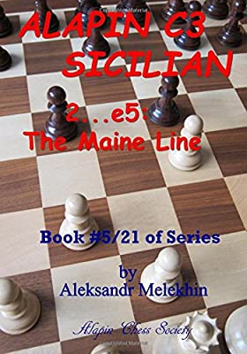 ALAPIN C3 SICILIAN - 2…e5: The Maine Line: Book #5/21 of Series (Alapin's Manual of Chess Learning)