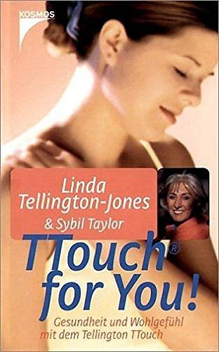 TTouch for You!: Gesundheit und Wohlgefühl mit dem Tellington TTouch