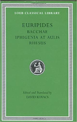 Euripides: Bacchae. Iphigenia at Aulis. Rhesus (Loeb Classical Library No. 495)
