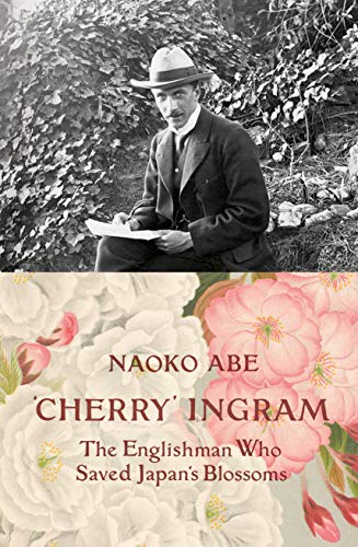 - Cherry Ingram: The Englishman Who Saved the Blossom's for Japan