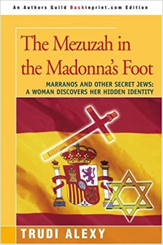 Book The Mezuzah in the Madonna's Foot: Marranos and Other Secret Jews: A Woman Discovers Her Hidden Identity