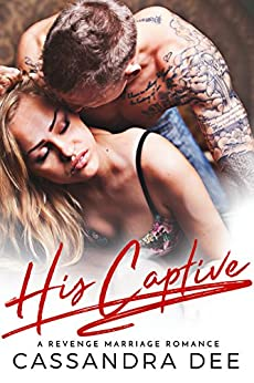 His Captive:  A Revenge Marriage Romance by [Dee, Cassandra]