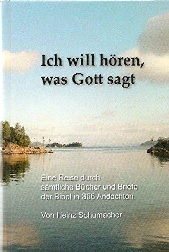 Ich will hören, was Gott sagt: Eine Reise durch sämtliche Bücher und Briefe der Bibel in 366 Andachten