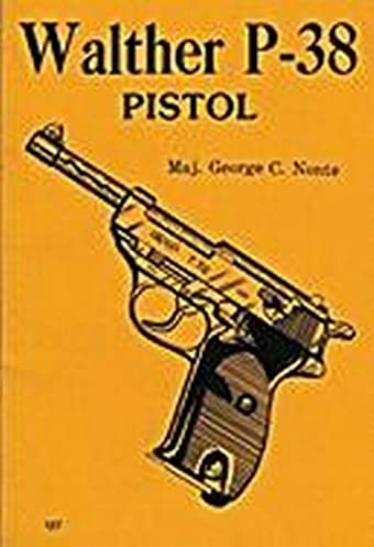 walther p 38 pistol manual combat bookshelf george c nonte rh amazon com walther p38 manual pdf free download umarex walther p38 manual