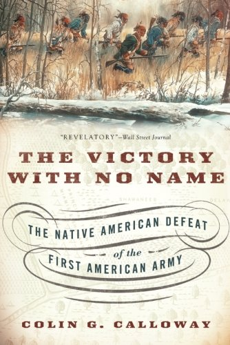 The Victory with No Name: The Native American Defeat of the First American Army (Best Native American Names)