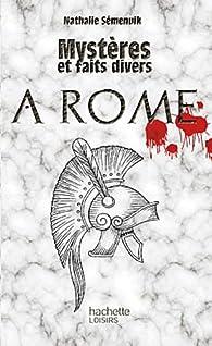 Mystères et faits divers - À Rome par Nathalie Semenuik
