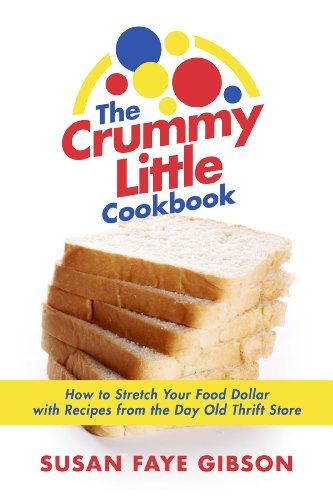 The Crummy Little Cookbook: How to Stretch Your Food Dollar with Recipes from the Day Old Thrift Store.