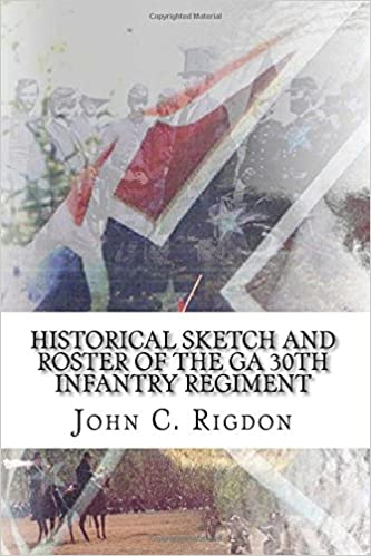 Historical Sketch and Roster Of The GA 30th Infantry Regiment: Volume 63 (Georgia Regimental History Series)